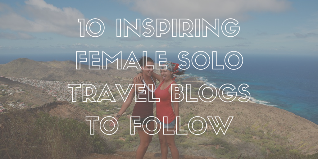 10 Inspiring Female Solo Travel Blogs To Follow