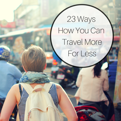 23 Things You Can Do To Travel More For Less